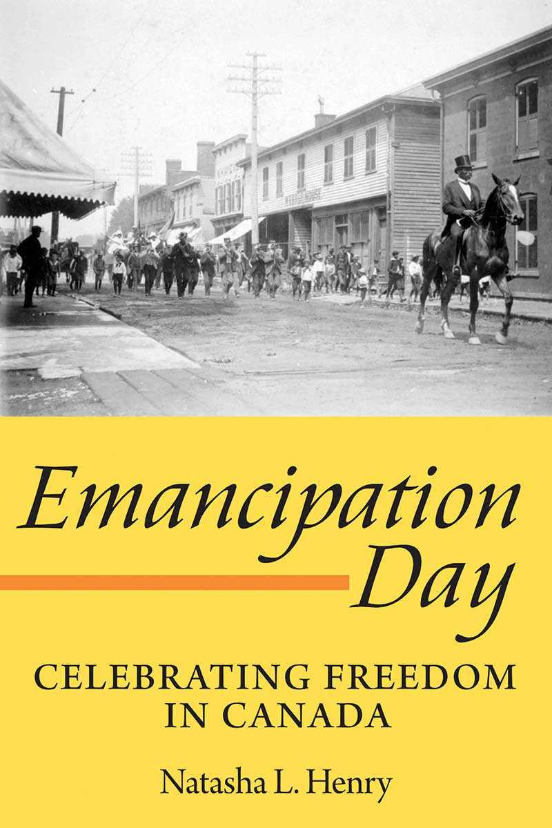 Emancipation Day: Celebrating Freedom in Canada, by Natasha L. Henry (Dundurn Press Ltd. 2010)