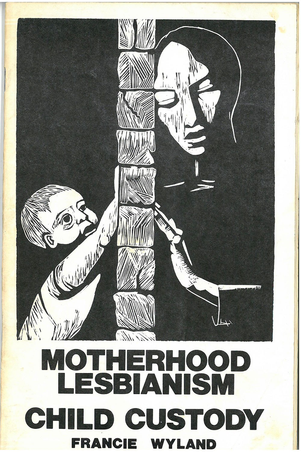 Wyland, Francie. 1976. Motherhood, Lesbianism, Child Custody: The Case for Wages for Housework. Toronto: Wages Due Lesbians. Cover woodcut by Anne Quigley. CLGA collection, in monographs, folder M 1985-054].