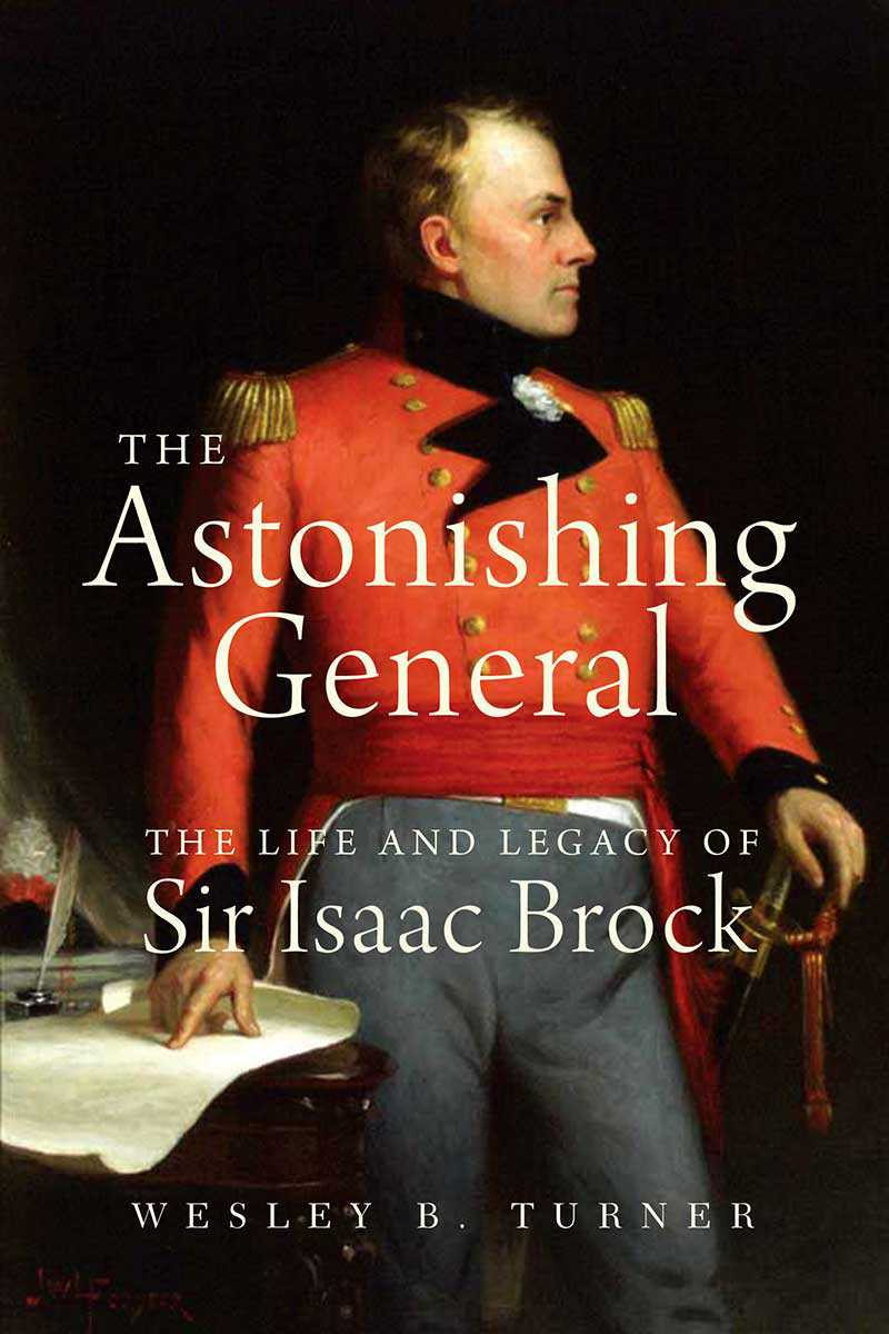 The Astonishing General: The Life and Legacy of Sir Isaac Brock (by Wesley B. Turner), Dundurn Press, 2011.